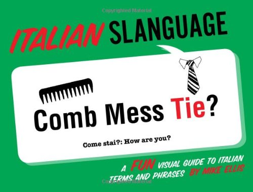 9781423624912: Italian Slanguage: A Fun Visual Guide to Italian Terms and Phrases (English and Italian Edition)