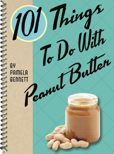 101 Things to Do with Peanut Butter: Bennett, Pamela