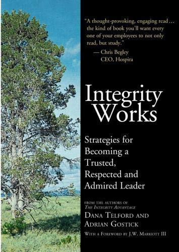 9781423633266: Integrity Works: Strategies for Becoming a Trusted, Respected and Admired Leader