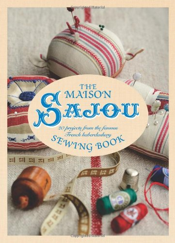 9781423634904: Maison Sajou Sewing Book: 20 Projects from the famous French Haberdasher