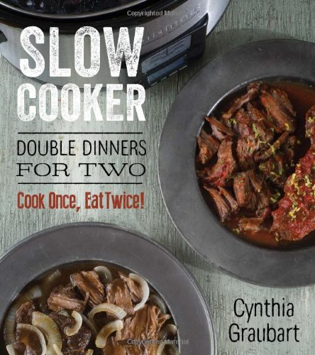 9781423636250: Slow Cooker Double Dinners for Two: Cook Once, Eat Twice! (Slow Cooking for Two)