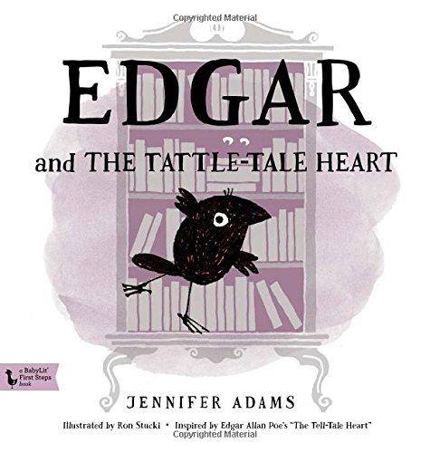 Edgar and the Tattle-Tale Heart (BabyLit First Steps Books): Adams, Jennifer