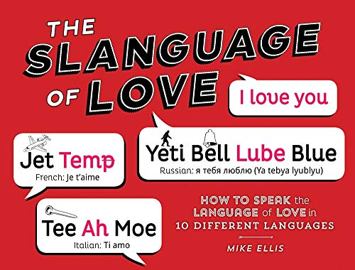 Slanguage of Love: How to Speak the Language of Love in 10 Different Languages: Ellis, Mike