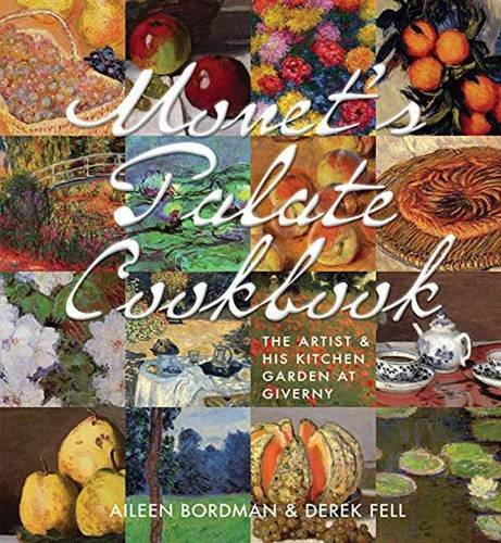 Monet's Palate Cookbook: The Artist & His Kitchen Garden At Giverny: Derek Fell, Aileen ...
