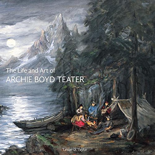 The Life and Art of Archie Boyd Teater: Taylor, Lester D.