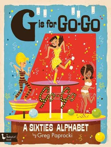 9781423646679: G Is for Go-Go: A Sixties Alphabet (Babylit)
