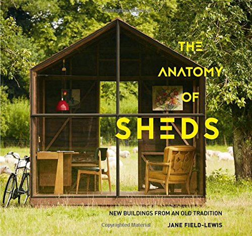 9781423647188: The Anatomy of Sheds: New Buildings from an Old Tradition