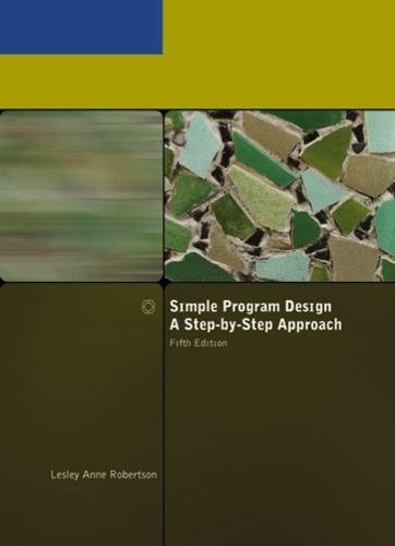 Simple Program Design: A Step by Step Approach: Robertson, Lesley Anne