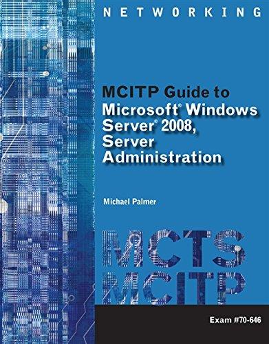 MCITP Guide to Microsoft Windows Server 2008, Server Administration, Exam #70-646 (Test Preparation...