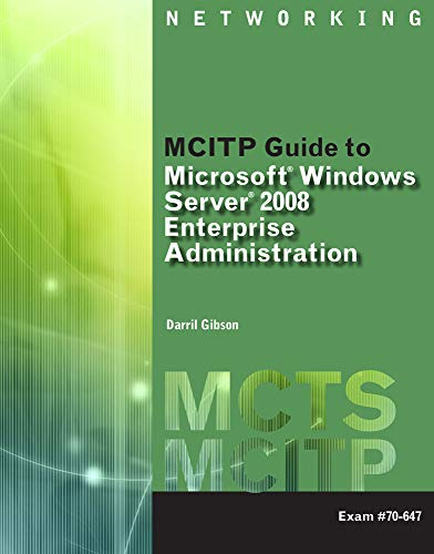 MCITP Guide to Microsoft Windows Server 2008, Enterprise Administration (Exam # 70-647) (Mcts): ...