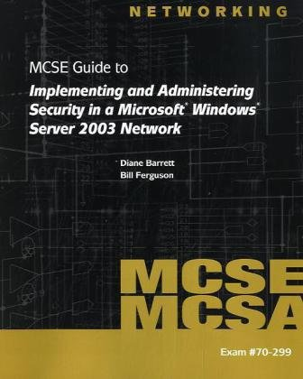 9781423903000: 70-299 MCSE Guide to Implementing and Administering Security in a Microsoft Windows Server 2003 Network