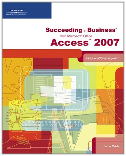 9781423906063: Succeeding in Business with Microsoft Office Access 2007: A Problem-Solving Approach