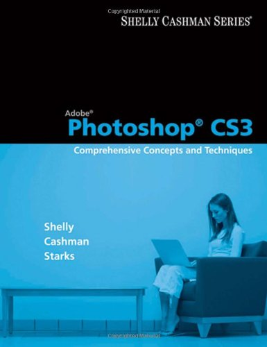 9781423912385: Adobe Photoshop CS3: Comprehensive Concepts and Techniques (Available Titles Skills Assessment Manager (SAM) - Office 2007)