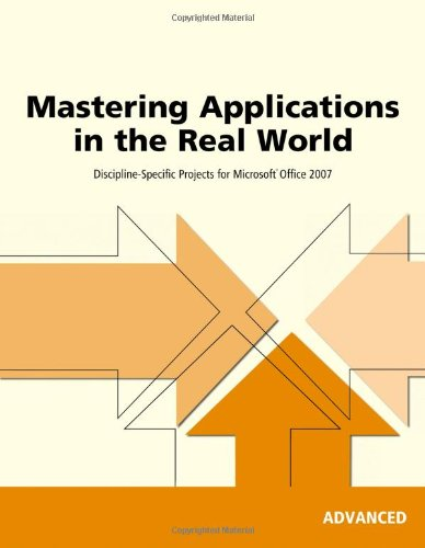 9781423925279: Mastering Applications in the Real World: Discipline-Specific Projects for Microsoft Office 2007 : Advanced