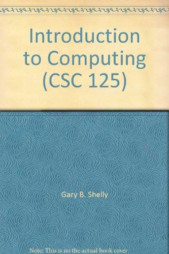 Introduction to Computing (CSC 125): Gary B. Shelly, Thomas J. Cashman, Misty E. Vermaat