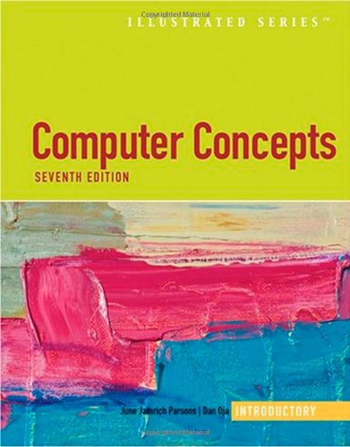 Computer Concepts Illustrated Introductory - 7th Edition: Oja, Dan, Parsons,