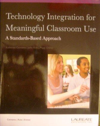Technology Integrration for Meaningful Classroom Use: A: Katherine Cennamo, John