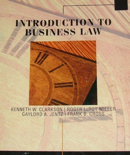 INTRODUCTION TO BUSINESS LAW: K.W.Clarkson; R.LeRoy Miller;
