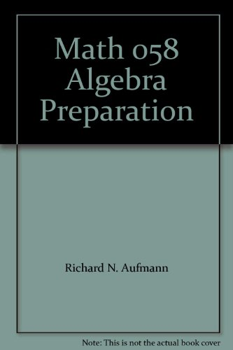 Math 058 Algebra Preparation: Richard N. Aufmann,