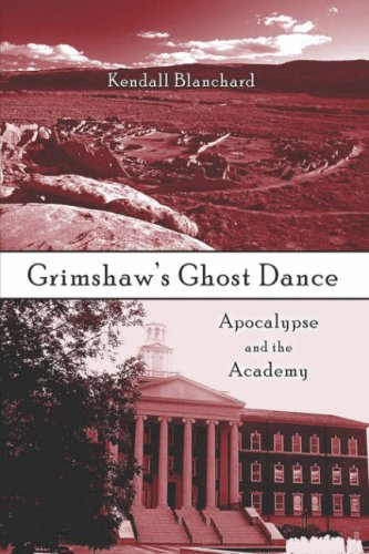 9781424100767: Grimshaw's Ghost Dance: Apocalypse and the Academy