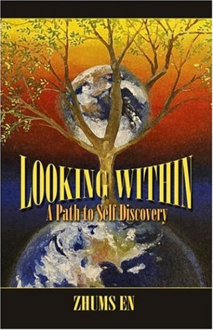 Looking Within: A Path to Self Discovery: Zhums En