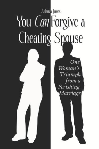 9781424103164: You Can Forgive a Cheating Spouse: One Woman's Triumph from a Perishing Marriage