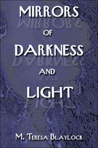 Mirrors of Darkness and Light: Blaylock, M Teresa