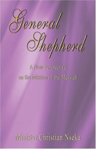 General Shepherd: A New Perspective on the Mission of the Messiah: Minister Christian Nseka