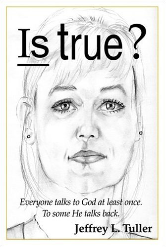 9781424107919: Is True?: Everybody talks to God at least once. To some He talks back.