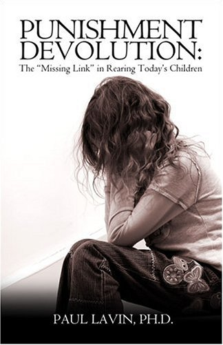 Punishment Devolution: The Missing Link in Rearing Today's Children: Lavin, Paul