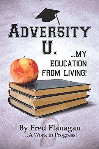 Adversity U.: .My Education from Living!: Flanagan, Fred