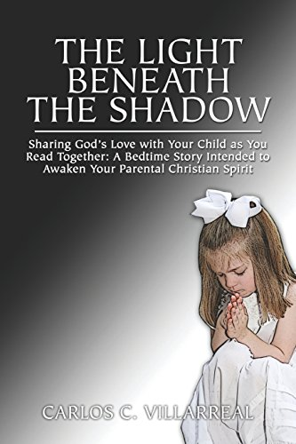 9781424112470: The Light Beneath the Shadow: Sharing God's Love with Your Child as You Read Together: A Bedtime Story Intended to Awaken Your Parental Christian Spirit