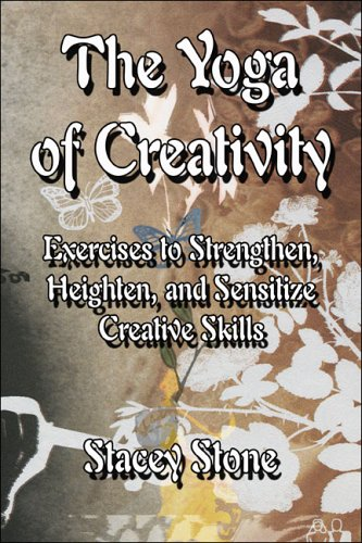 9781424114481: The Yoga of Creativity: Exercises to Strengthen, Heighten, and Sensitize Creative Skills