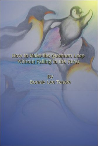 How to Make the Quantum Leap Without Falling in the River: Tancre, Bonnie Lee