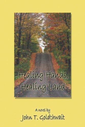 Healing Hands, Healing Land: A Novel: Goldthwait, John T.