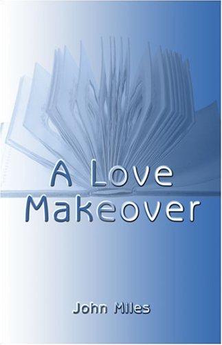 A Love Makeover: Miles, John
