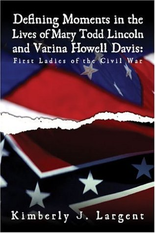 9781424124640: Defining Moments in the Lives of Mary Todd Lincoln and Varina Howell Davis: First Ladies of the Civil War