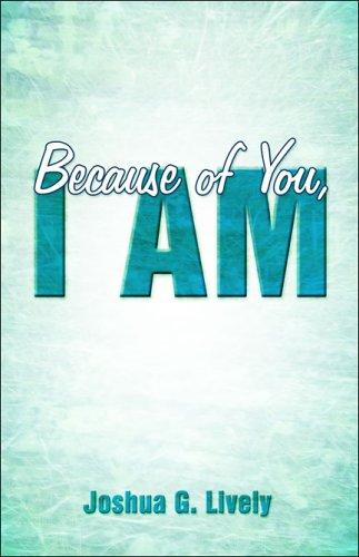 Because of You, I Am: Joshua G. Lively