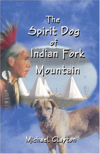The Spirit Dog of Indian Fork Mountain (1424126363) by Michael Clayton