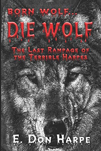 9781424126682: born wolf...DIE WOLF: The Last Rampage of the Terrible Harpes