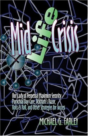 9781424129157: Mid Life Crisis: Our Lady of Perpetual Maximum Security Parochial Daycare, Ockham's Razor, Rock & Roll, and Other Strategies for Success