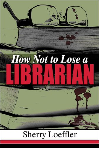 How Not to Lose a Librarian: Loeffler, Sherry