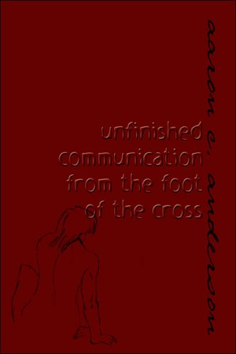 9781424131785: unfinished communication from the foot of the cross