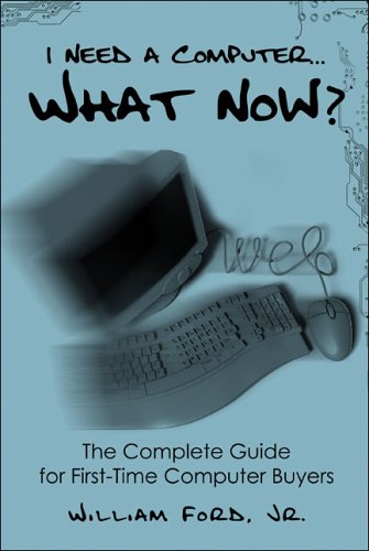 9781424133970: I Need a Computer...What Now?: The Complete Guide for First-Time Computer Buyers