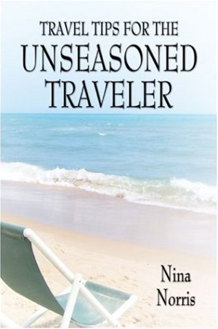 Travel Tips for the Unseasoned Traveler: Norris, Nina