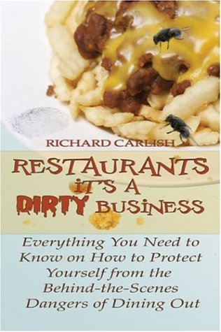 9781424135240: Restaurants: It's a Dirty Business: Everything You Need to Know on How to Protect Yourself from the Behind-the-Scenes Danger of Dining Out