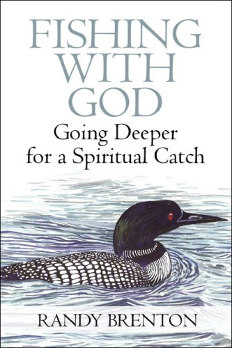 Fishing with God: Going Deeper for a: Brenton, Randy