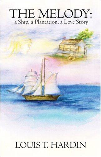 The Melody: a Ship, a Plantation, a Love Story: Louis T. Hardin