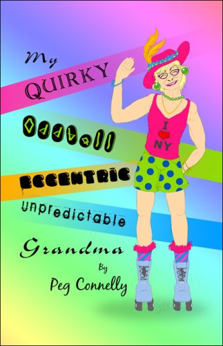 9781424144860: My Quirky, Oddball, Eccentric, Unpredictable Grandma
