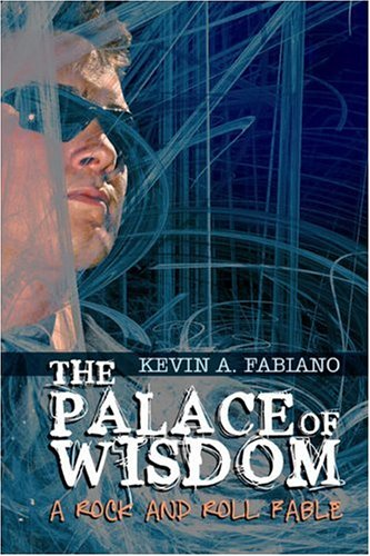 The Palace of Wisdom: A Rock and Roll Fable: Fabiano, Kevin A.